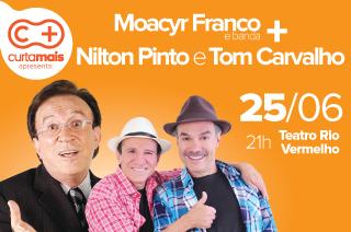 Moacyr Franco & banda e Nilton Pinto & Tom Carvalho com o Show de Música & Humor dia 25 de junho no Teatro Rio Vermelho