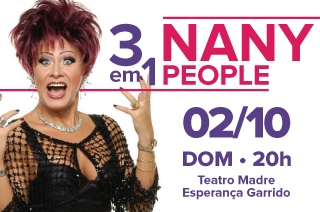 Nany People: 3em1 Então... Deu no que deu, TsuNany e Minhas verdades - Muito mais que um stand up, dia 02 de outubro Teatro Madre Esperança Garrido