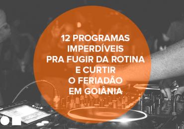 12 programas imperdíveis pra fugir da rotina e curtir o feriadão em Goiânia